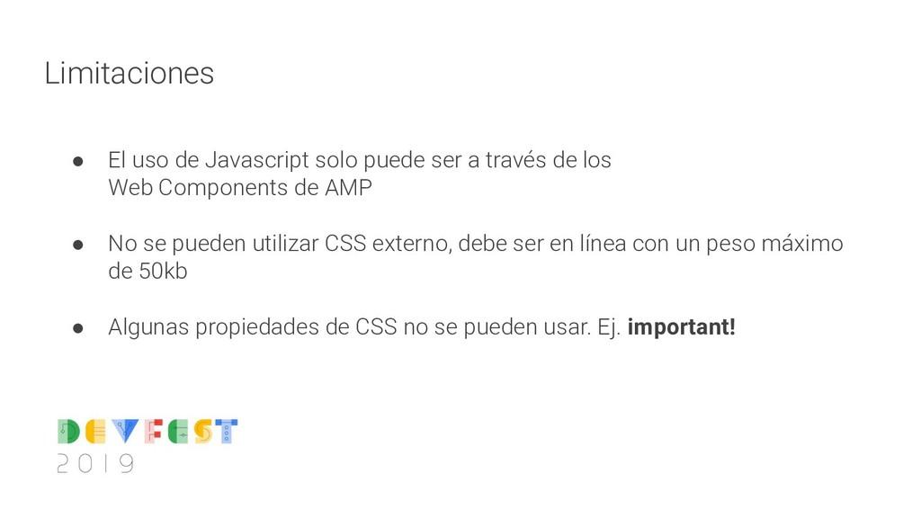 Limitaciones ● El uso de Javascript solo puede ...
