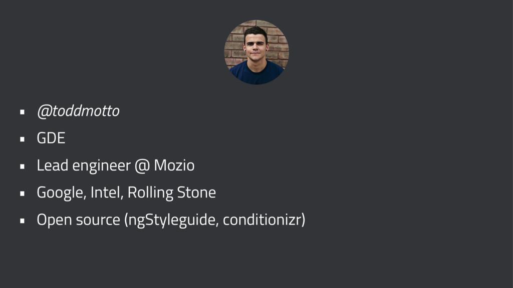 • @toddmotto • GDE • Lead engineer @ Mozio • Go...