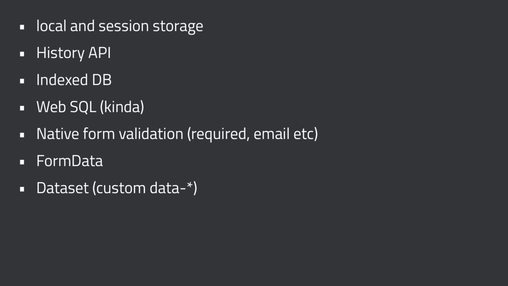 • local and session storage • History API • Ind...