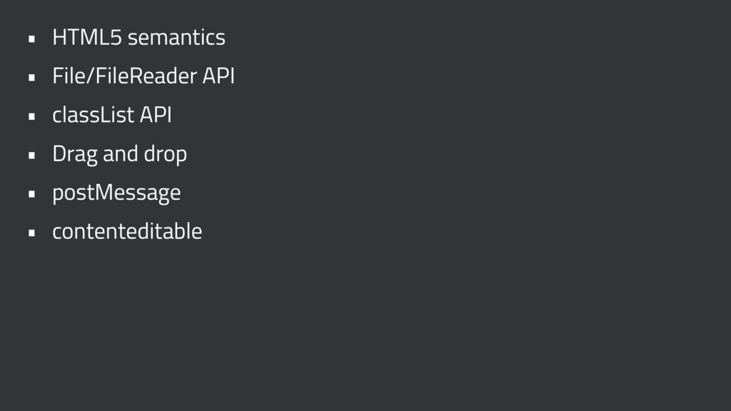 • HTML5 semantics • File/FileReader API • class...