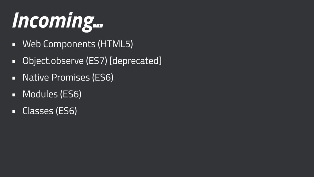 Incoming... • Web Components (HTML5) • Object.o...