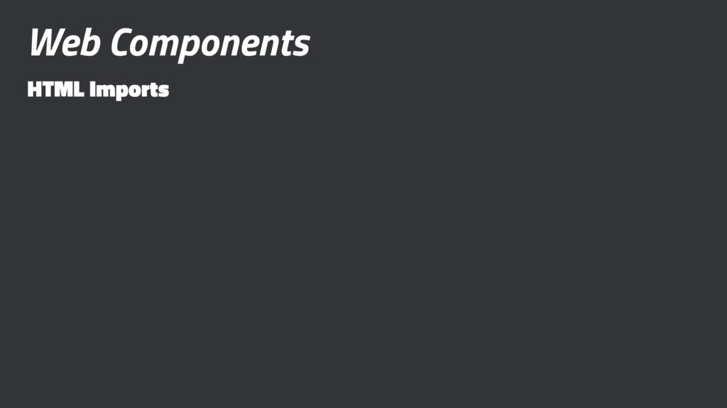 Web Components HTML Imports