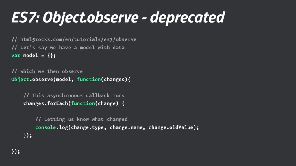 ES7: Object.observe - deprecated // html5rocks....