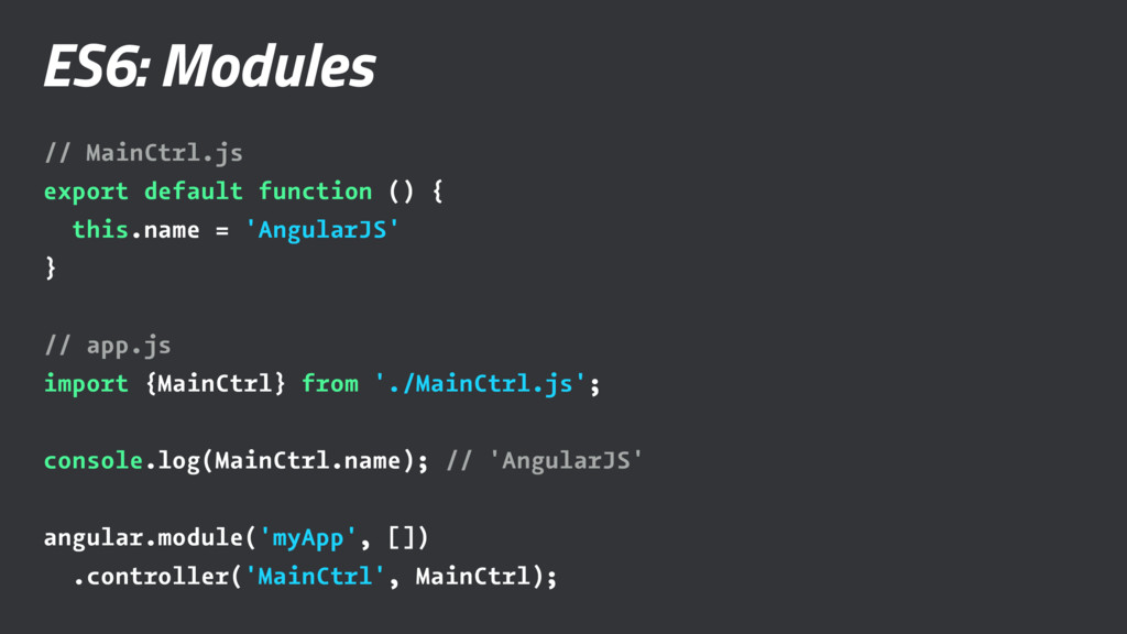 ES6: Modules // MainCtrl.js export default func...