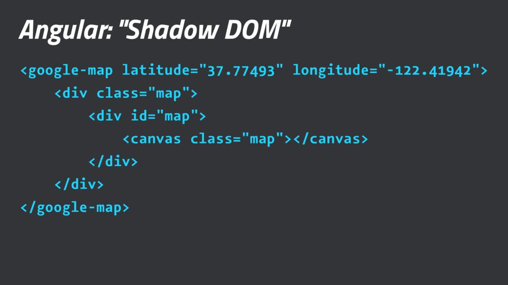 "Angular: ""Shadow DOM"" <google-map latitude=""37...."