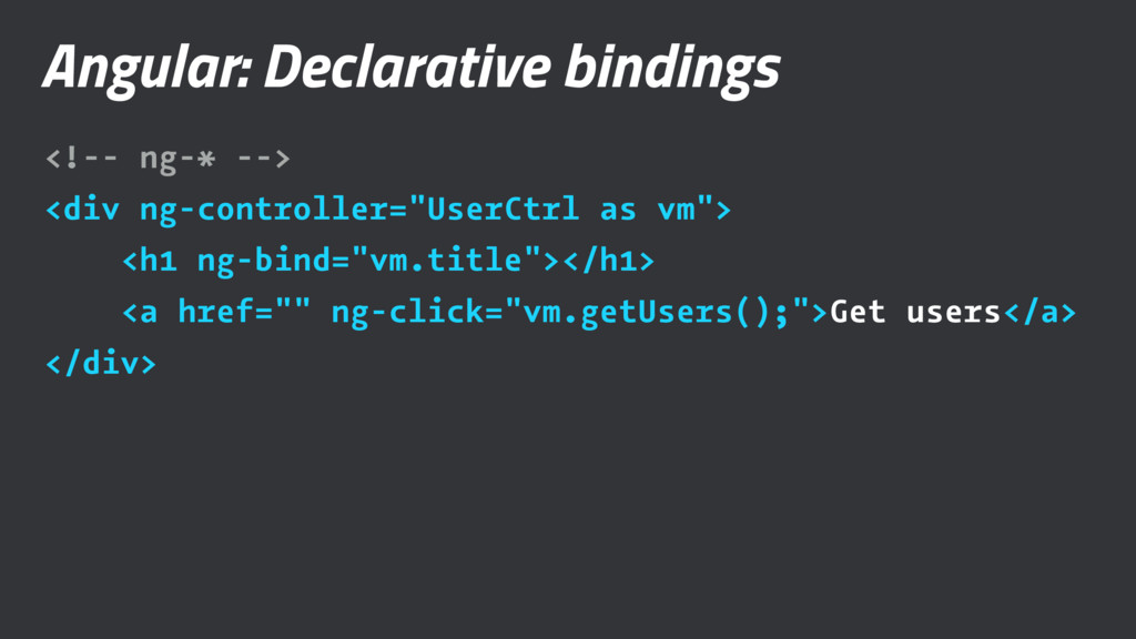 Angular: Declarative bindings <!-- ng-* --> <di...