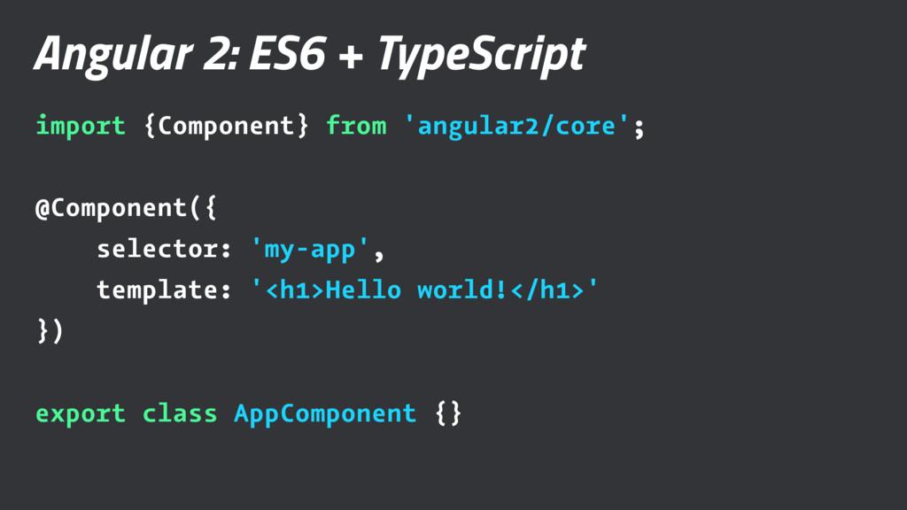 Angular 2: ES6 + TypeScript import {Component} ...