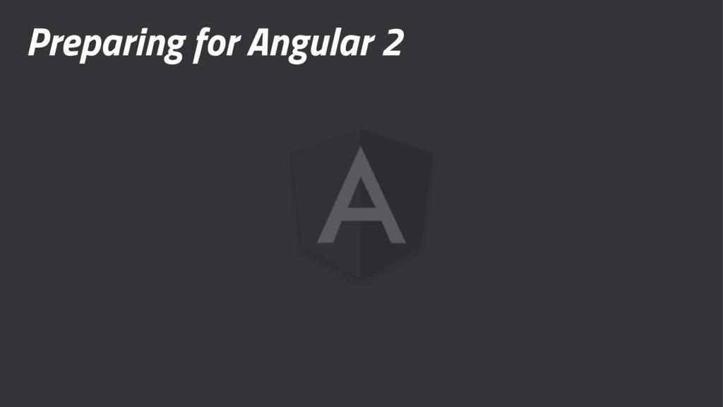 Preparing for Angular 2