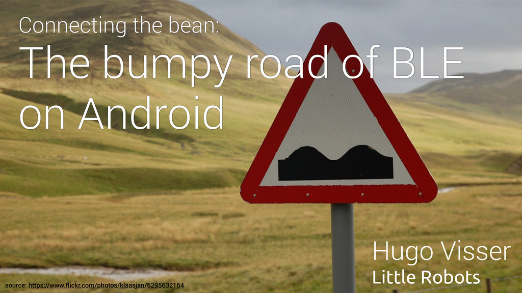 Connecting the bean: The bumpy road of BLE on A...