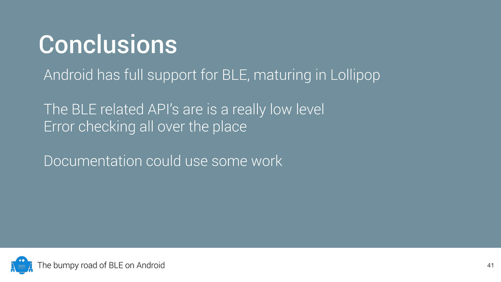The bumpy road of BLE on Android Conclusions An...