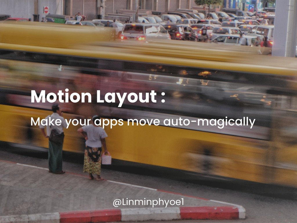 Motion Layout : Make your apps move auto-magica...