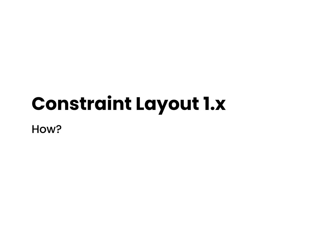 Constraint Layout 1.x How?