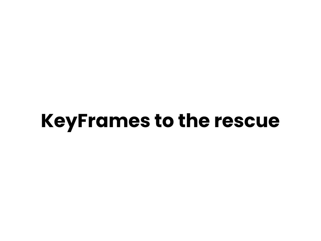 KeyFrames to the rescue