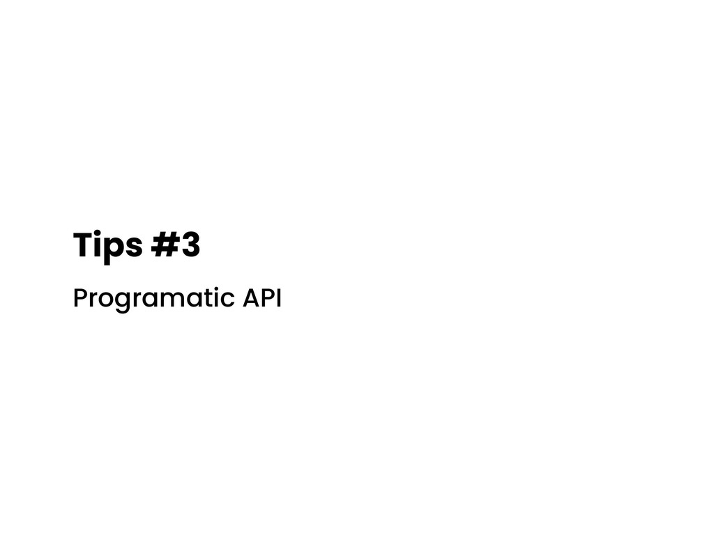 Tips #3 Programatic API