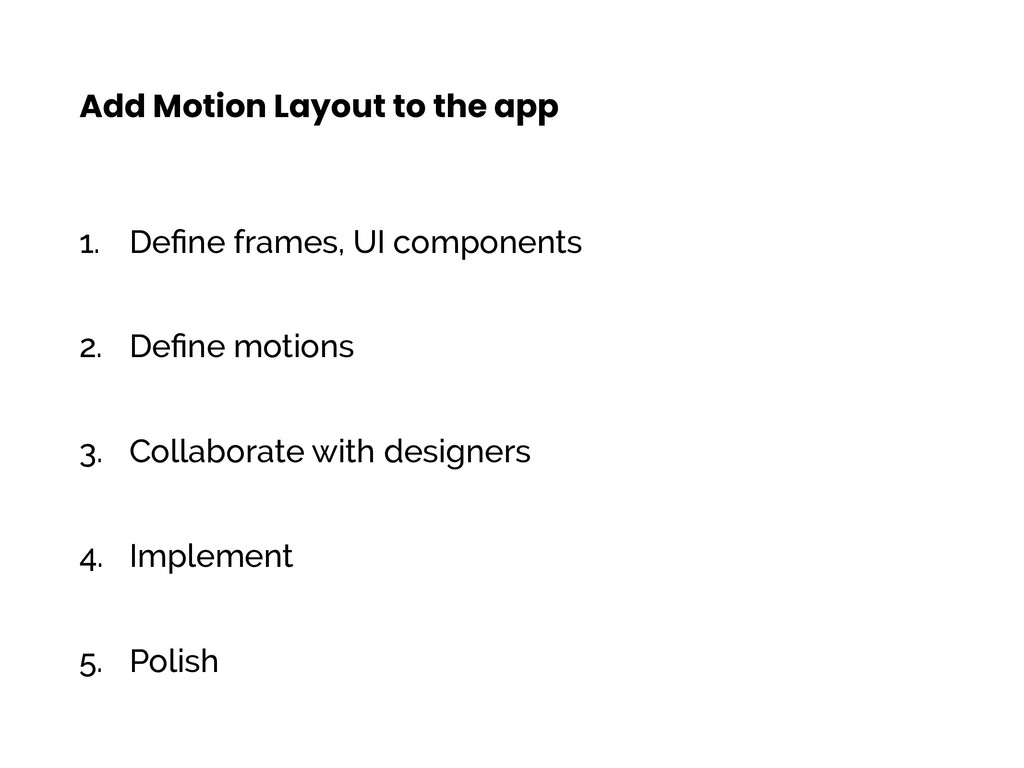 1. Define frames, UI components 2. Define motions...