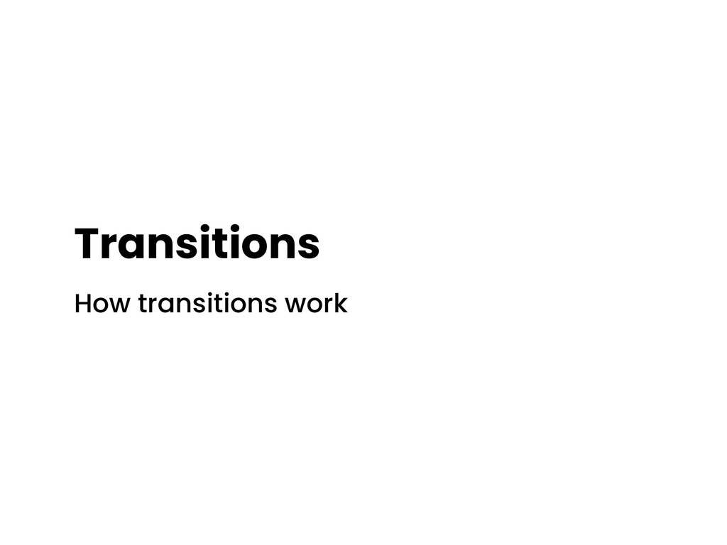 Transitions How transitions work
