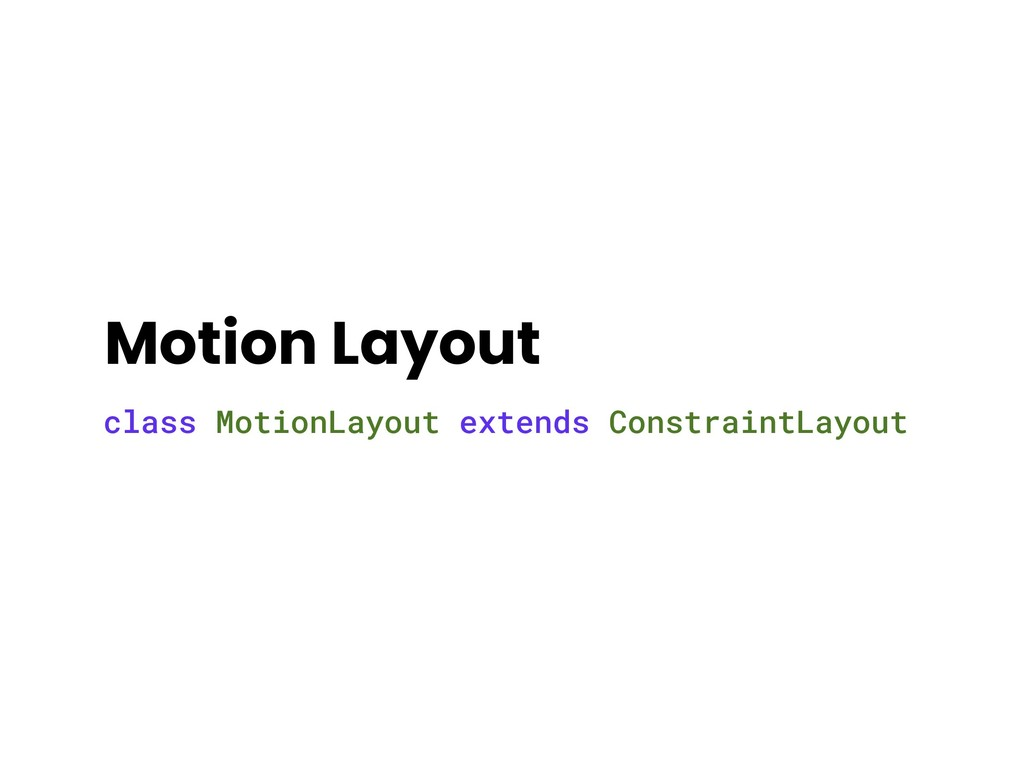 Motion Layout class MotionLayout extends Constr...