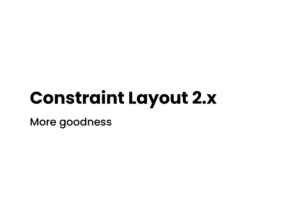 Constraint Layout 2.x More goodness