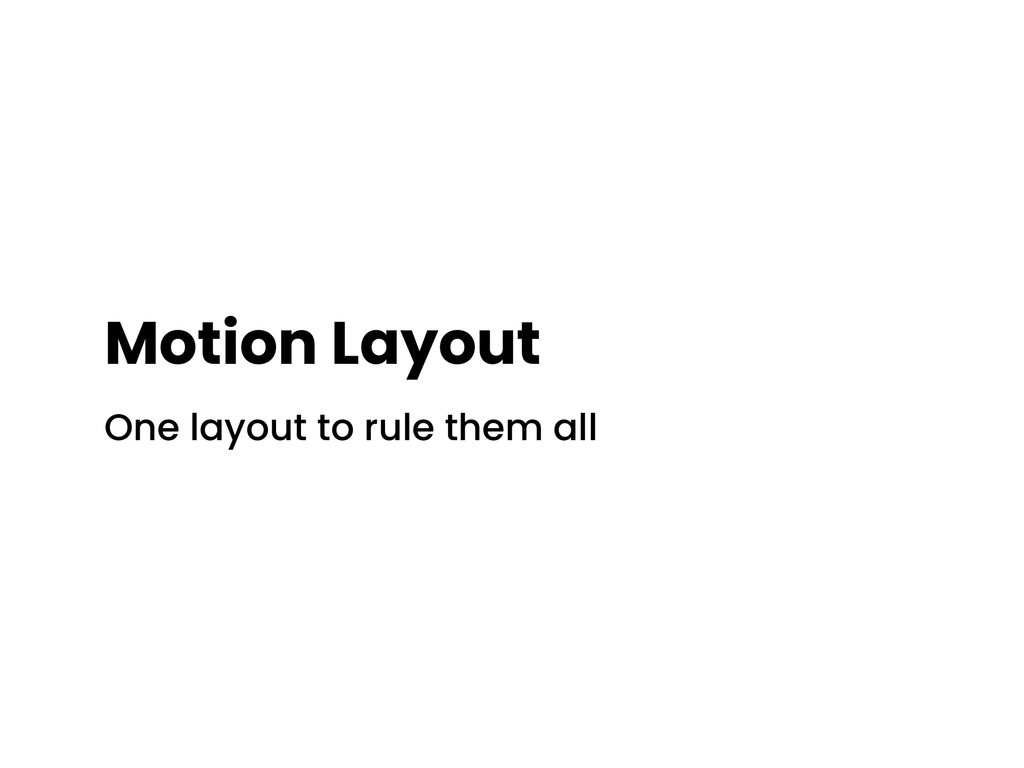 Motion Layout One layout to rule them all
