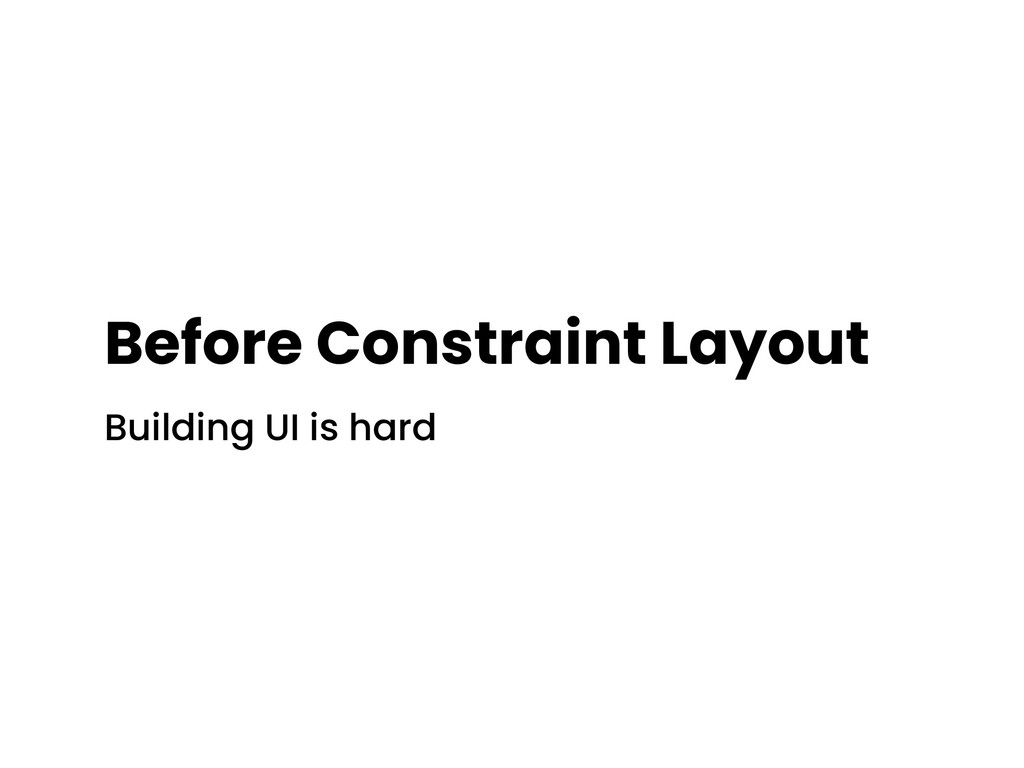Before Constraint Layout Building UI is hard
