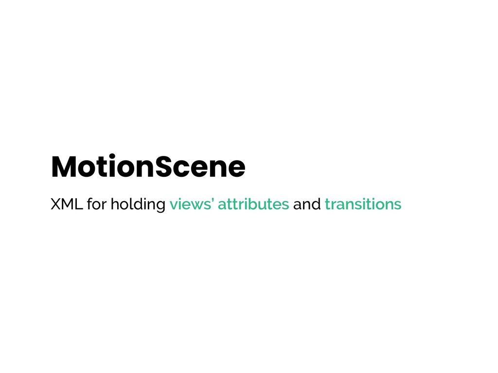 MotionScene XML for holding views' attributes a...