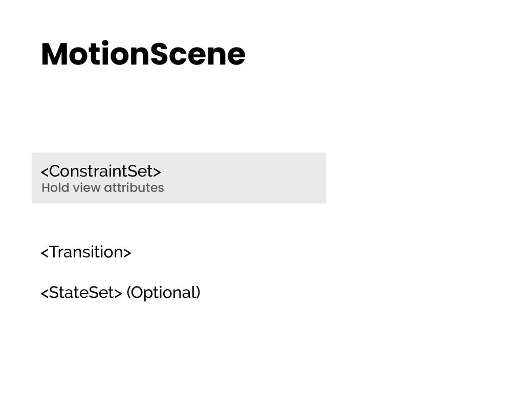 MotionScene <ConstraintSet> <Transition> <State...