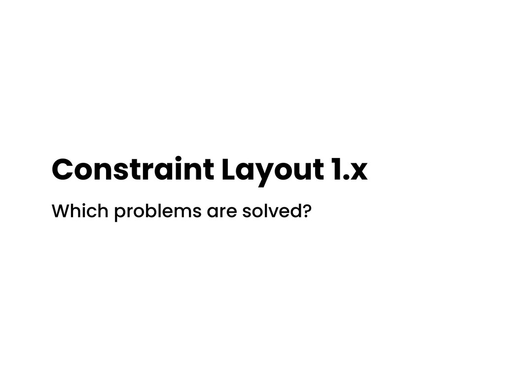 Constraint Layout 1.x Which problems are solved?