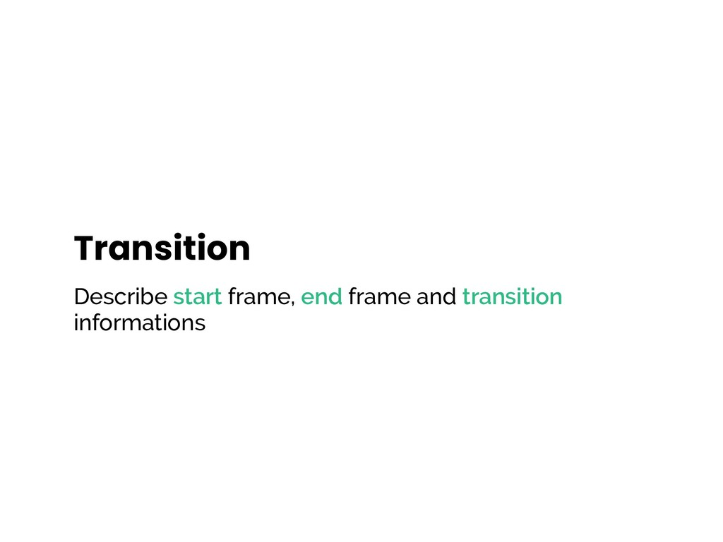 Transition Describe start frame, end frame and ...