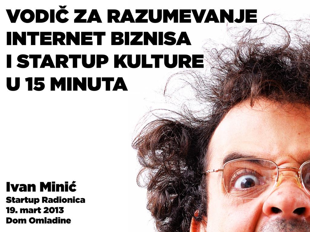 Ivan Minić Startup Radionica 19. mart 2013 Dom ...