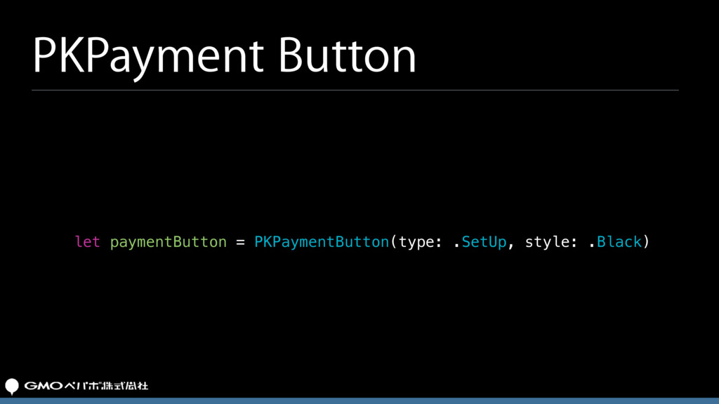PKPayment Button let paymentButton = PKPaymentB...