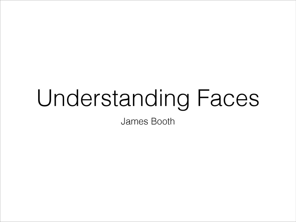 Understanding Faces James Booth