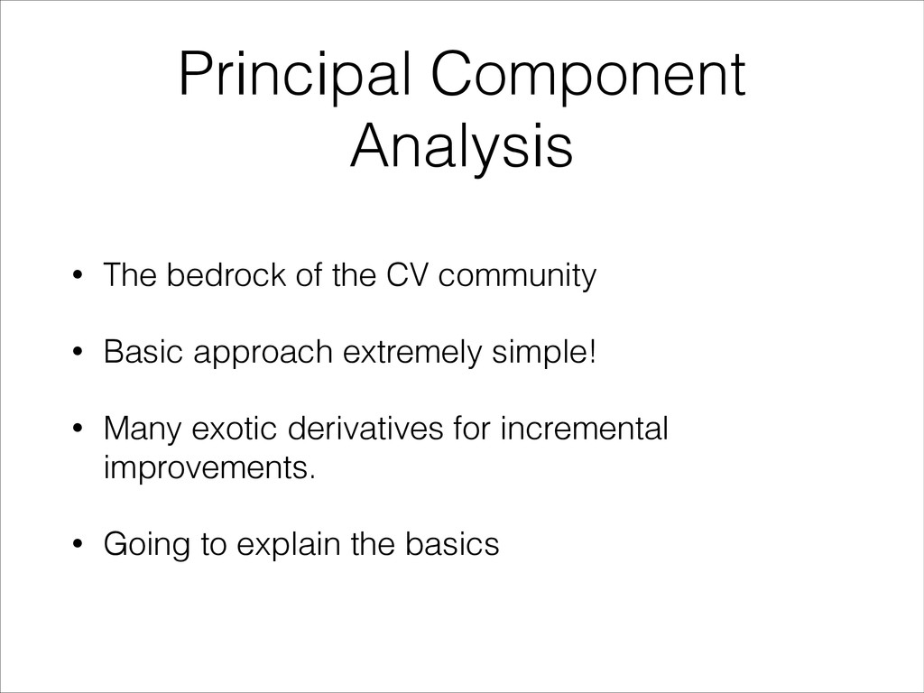 Principal Component Analysis • The bedrock of t...