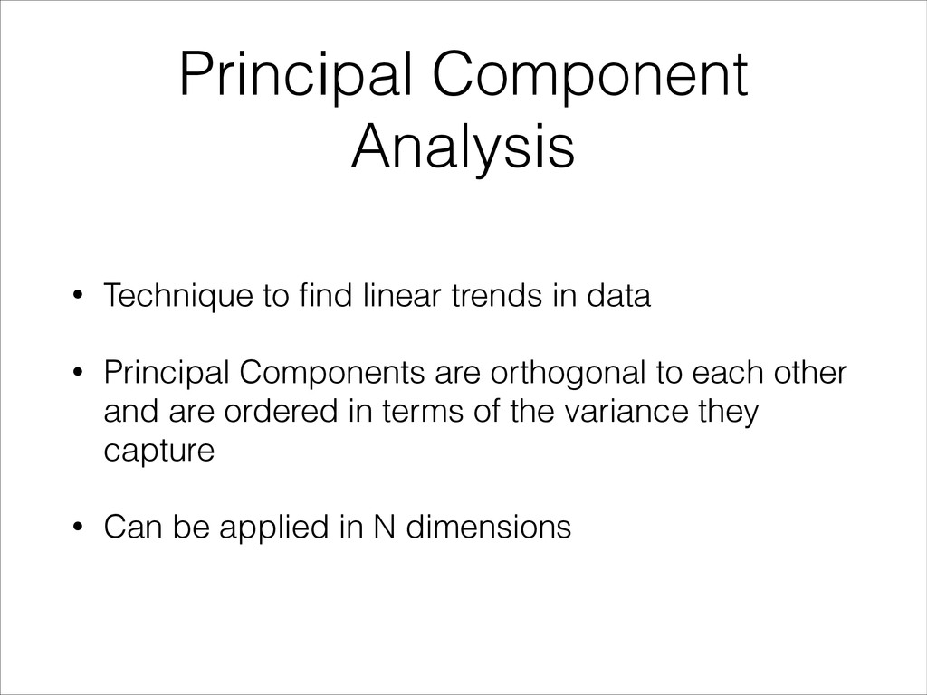 Principal Component Analysis • Technique to find...