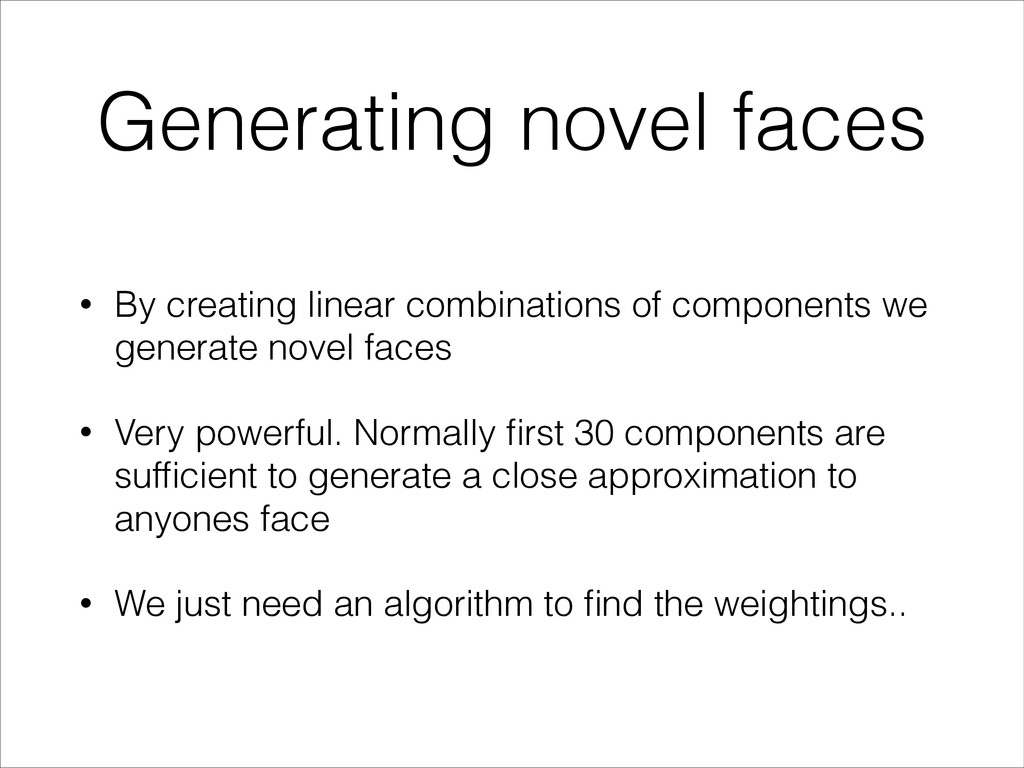 Generating novel faces • By creating linear com...