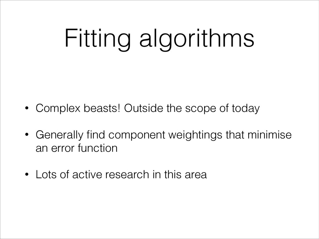 Fitting algorithms • Complex beasts! Outside th...