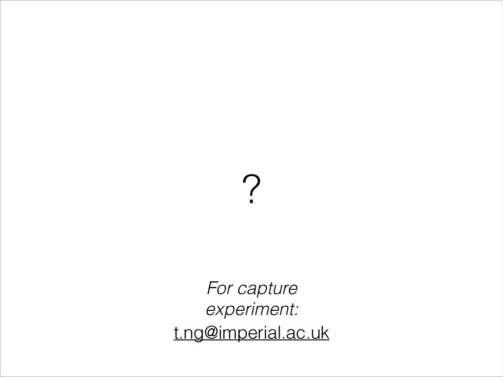 ? t.ng@imperial.ac.uk For capture experiment: