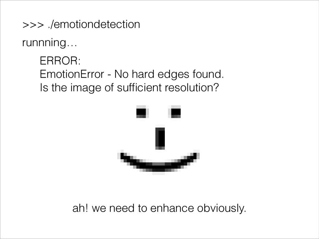 >>> ./emotiondetection runnning… ERROR: Emotion...