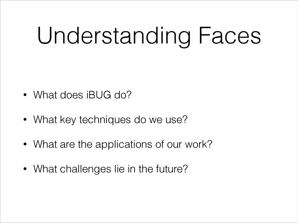 Understanding Faces • What does iBUG do? • What...