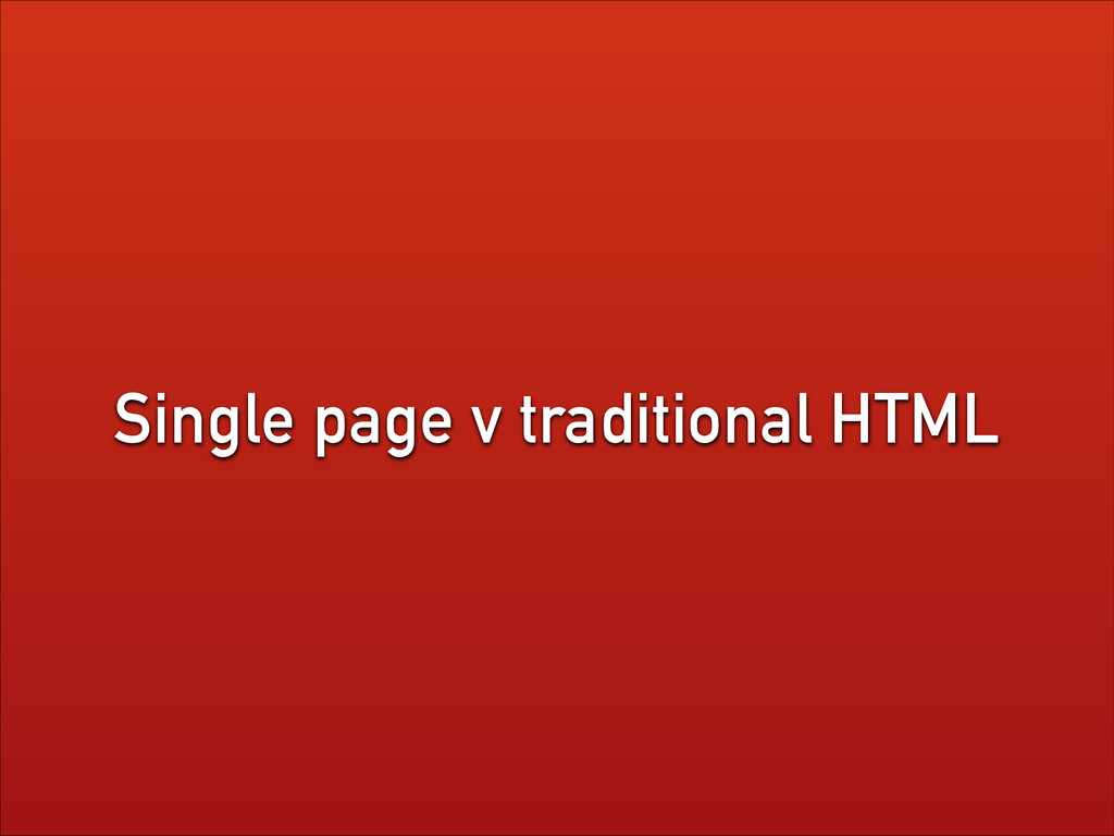 Single page v traditional HTML
