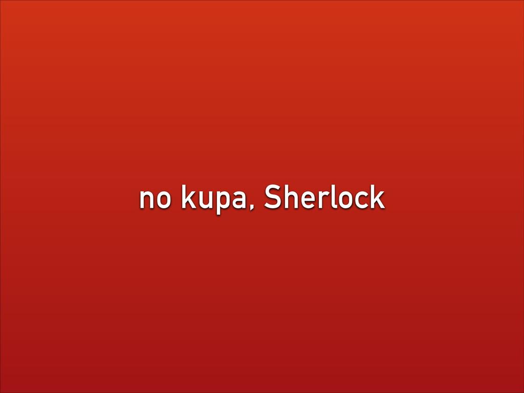 no kupa, Sherlock