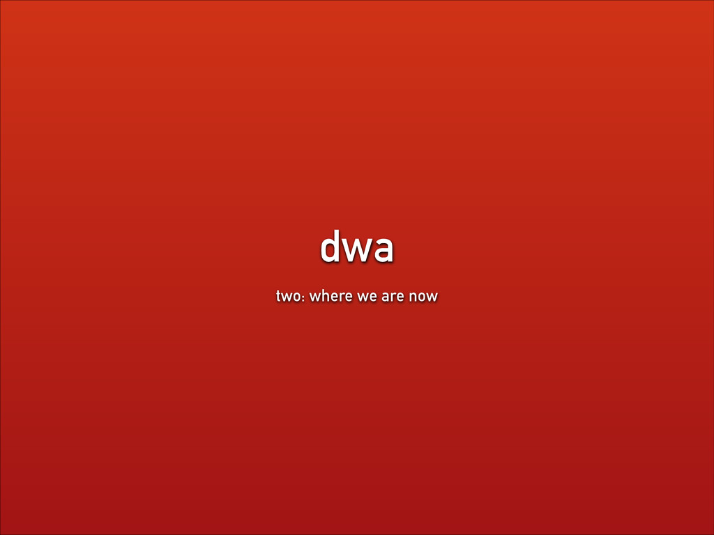 dwa two: where we are now
