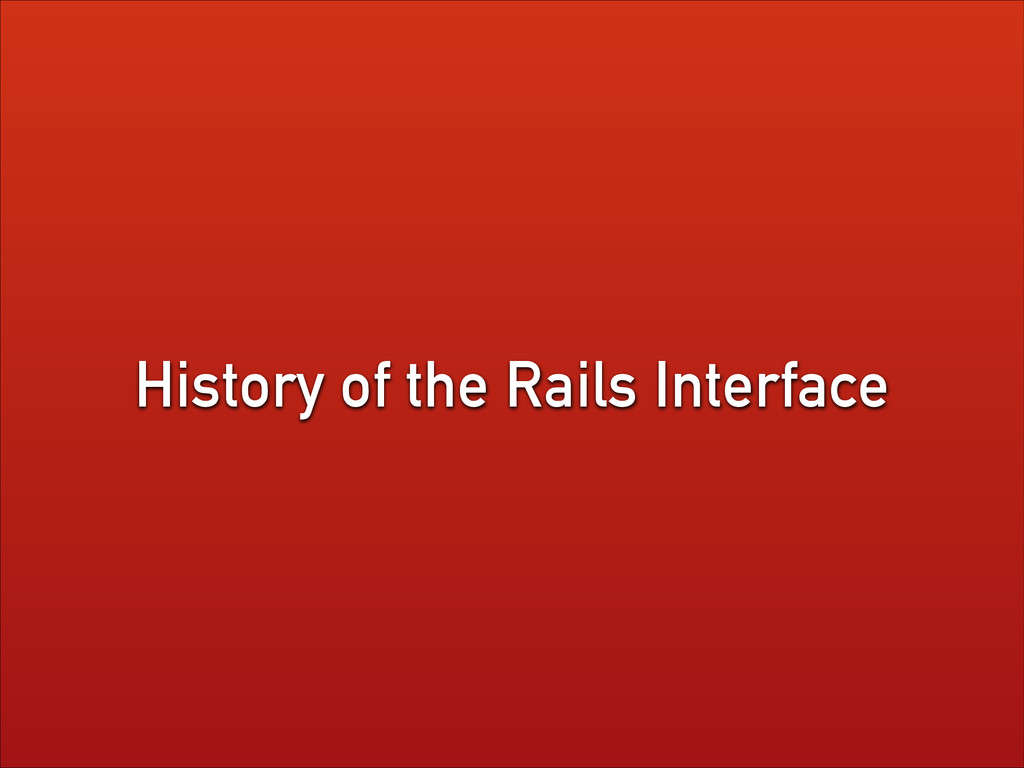 History of the Rails Interface