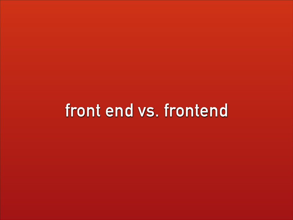 front end vs. frontend
