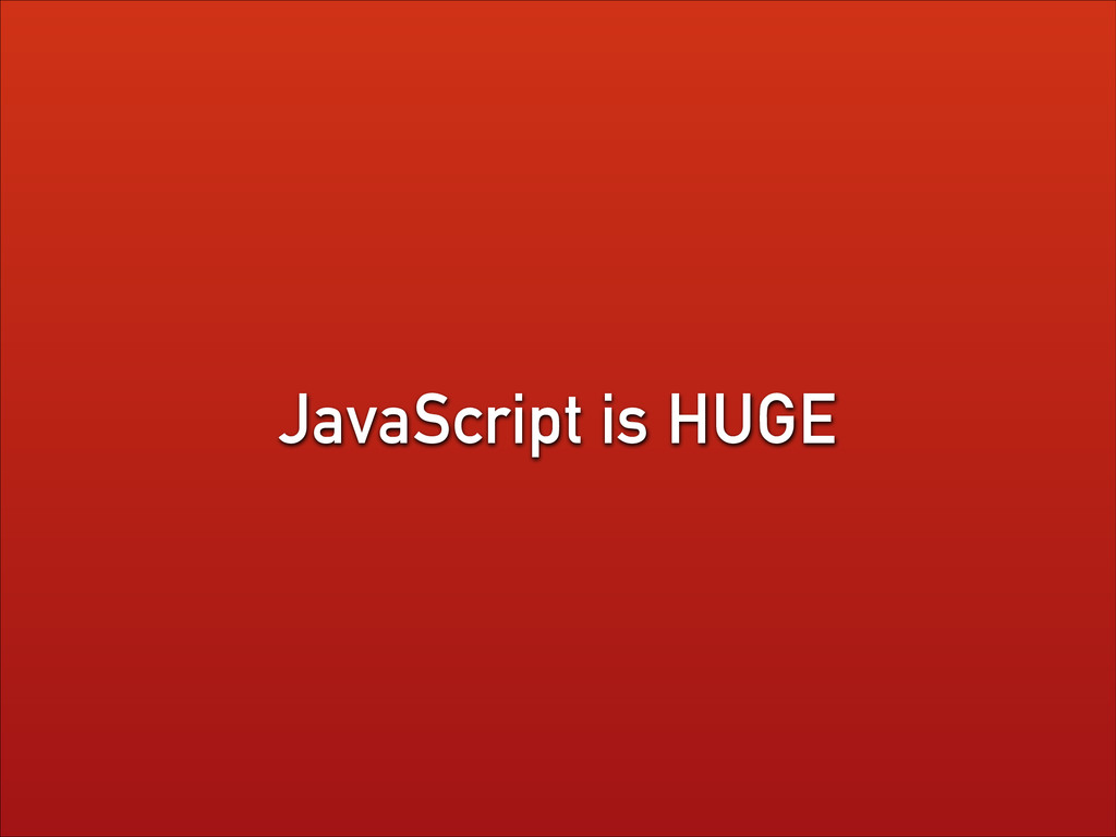 JavaScript is HUGE