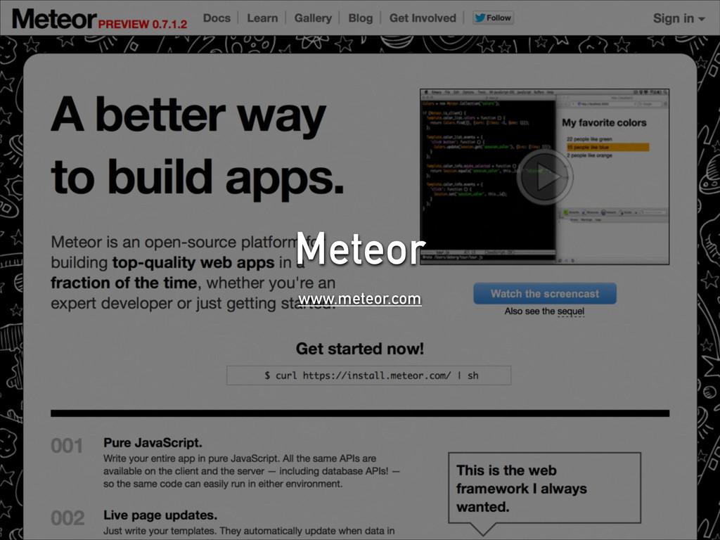 Meteor www.meteor.com