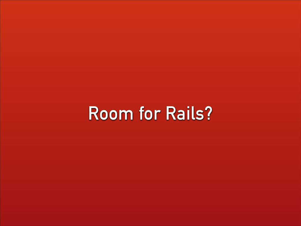 Room for Rails?