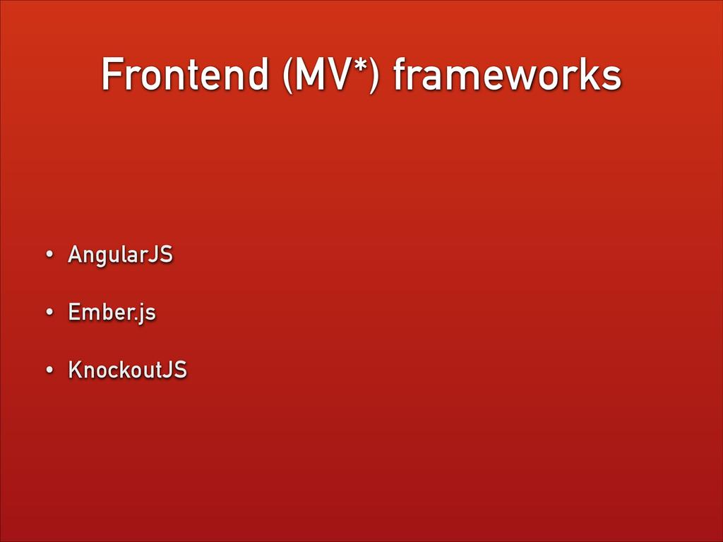 Frontend (MV*) frameworks • AngularJS • Ember.j...