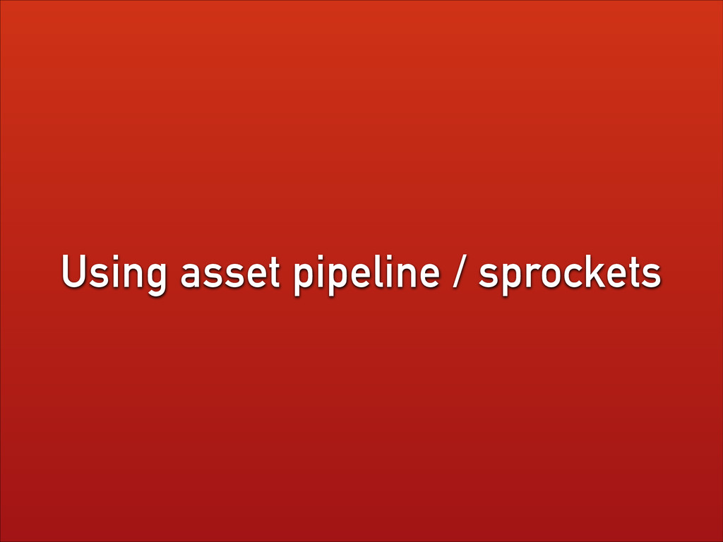 Using asset pipeline / sprockets