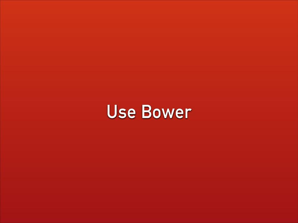 Use Bower