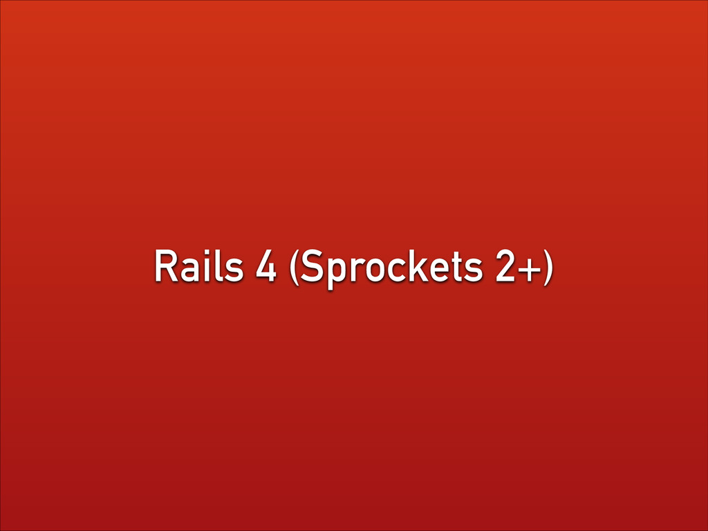 Rails 4 (Sprockets 2+)